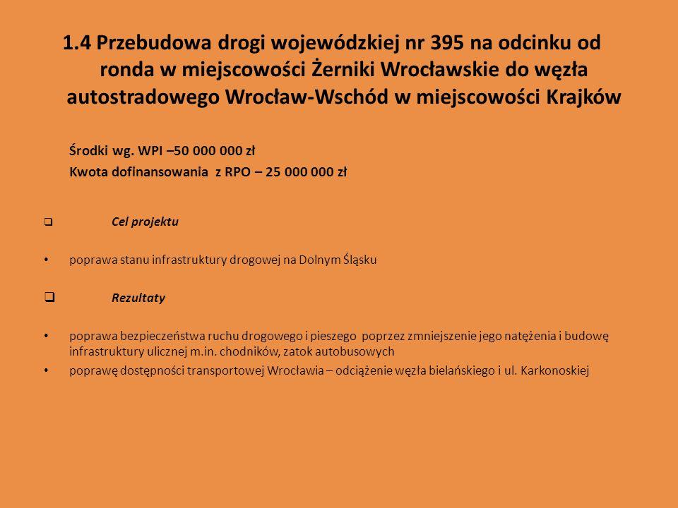 1.4 Przebudowa drogi wojewódzkiej nr 395 na odcinku od ronda w miejscowości Żerniki Wrocławskie do węzła autostradowego Wrocław-Wschód w miejscowości Krajków