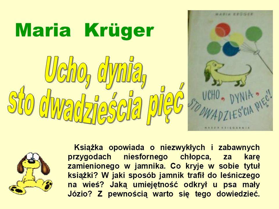 Maria Krüger Ucho, dynia, sto dwadzieścia pięć
