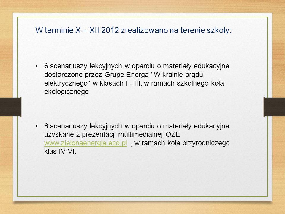 W terminie X – XII 2012 zrealizowano na terenie szkoły: