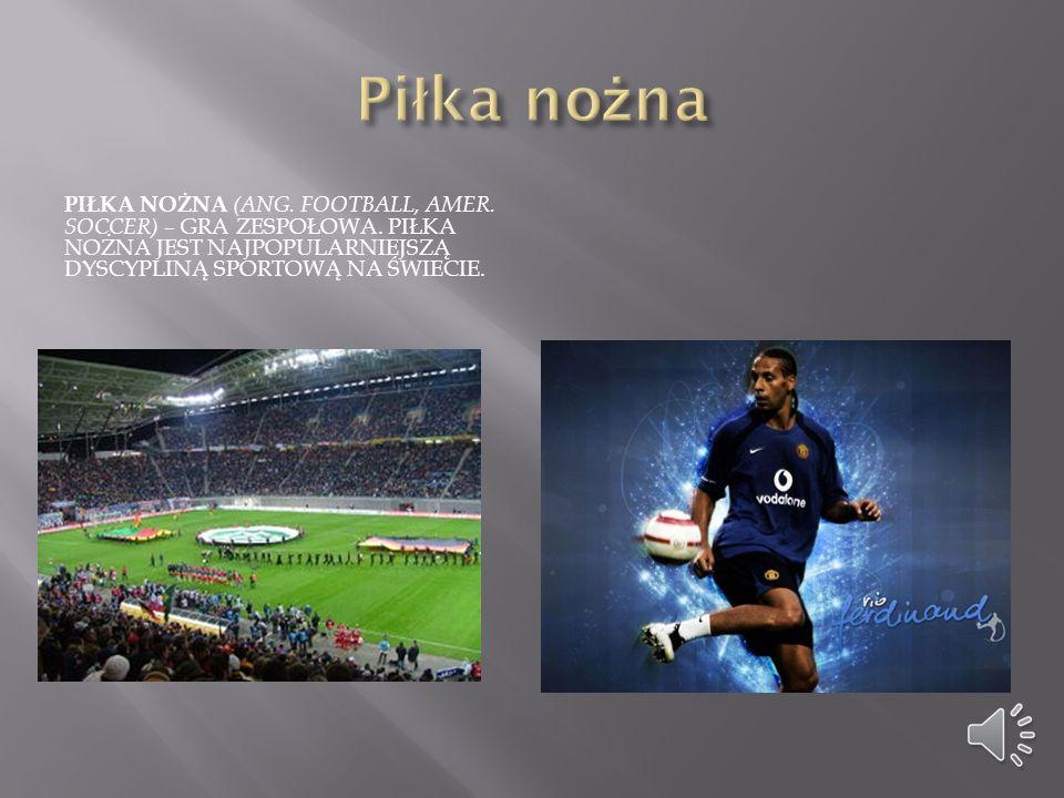 Piłka nożna Piłka nożna (ang. football, amer. soccer) – gra zespołowa.