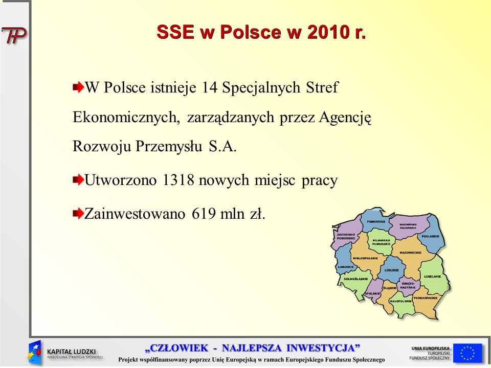 SSE w Polsce w 2010 r. W Polsce istnieje 14 Specjalnych Stref Ekonomicznych, zarządzanych przez Agencję Rozwoju Przemysłu S.A.