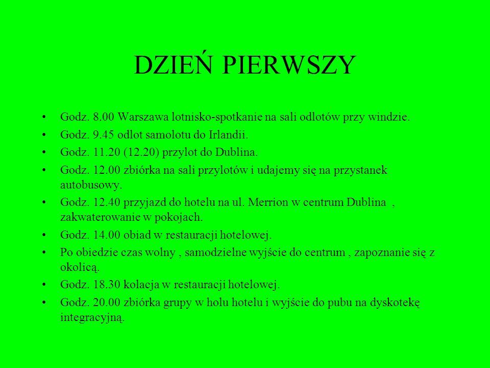 DZIEŃ PIERWSZY Godz. 8.00 Warszawa lotnisko-spotkanie na sali odlotów przy windzie. Godz. 9.45 odlot samolotu do Irlandii.