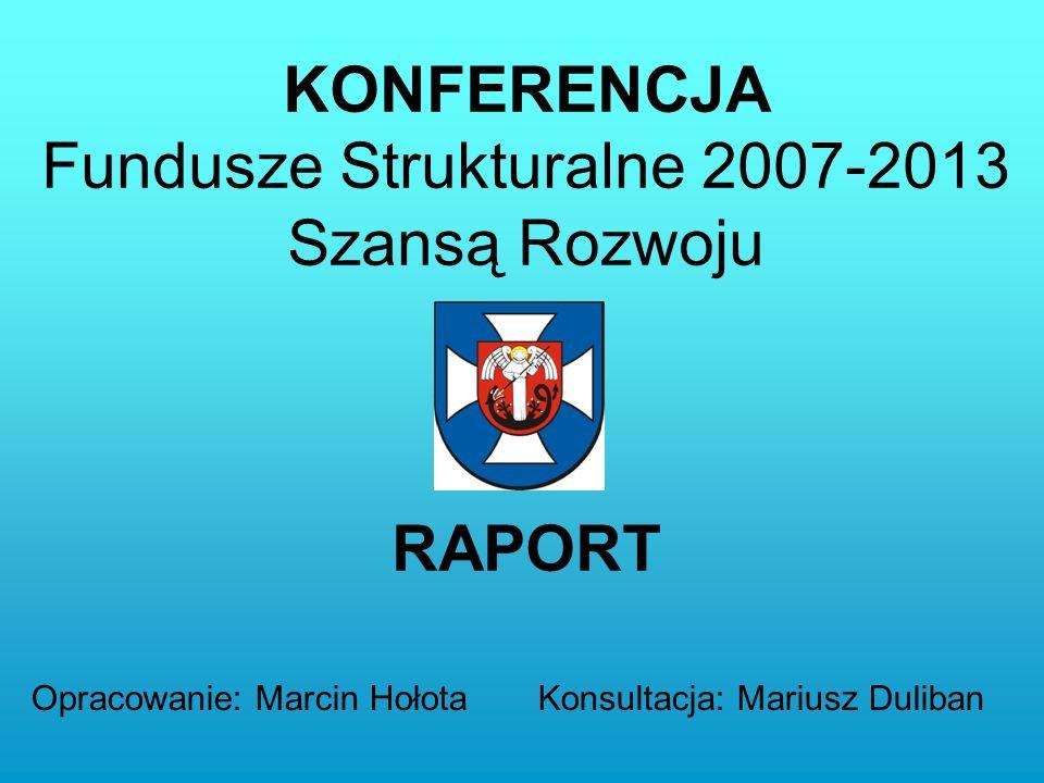 KONFERENCJA Fundusze Strukturalne 2007-2013 Szansą Rozwoju RAPORT