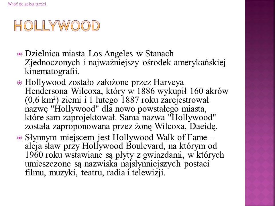 Wróć do spisu treści Hollywood. Dzielnica miasta Los Angeles w Stanach Zjednoczonych i najważniejszy ośrodek amerykańskiej kinematografii.