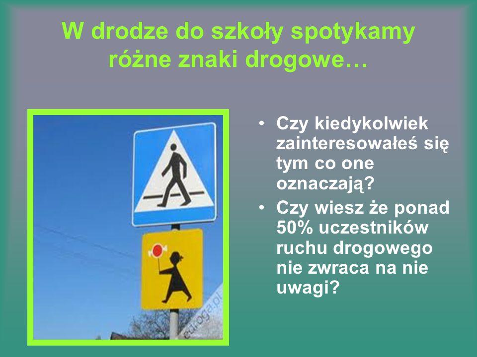 W drodze do szkoły spotykamy różne znaki drogowe…