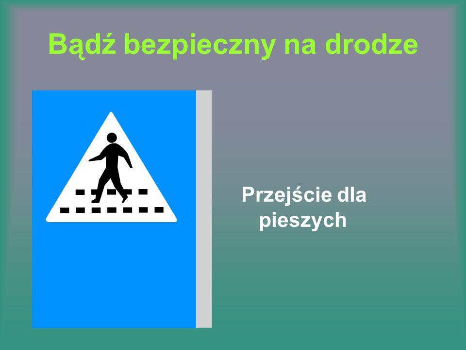 Bądź bezpieczny na drodze
