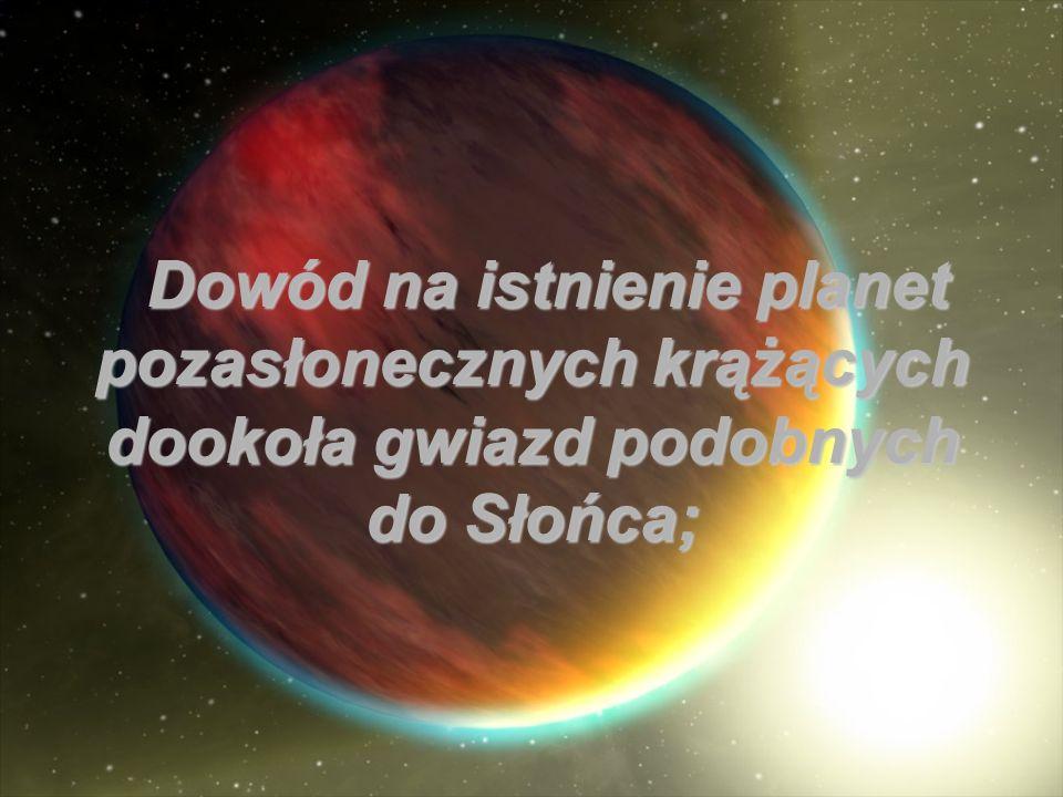 Dowód na istnienie planet pozasłonecznych krążących dookoła gwiazd podobnych do Słońca;
