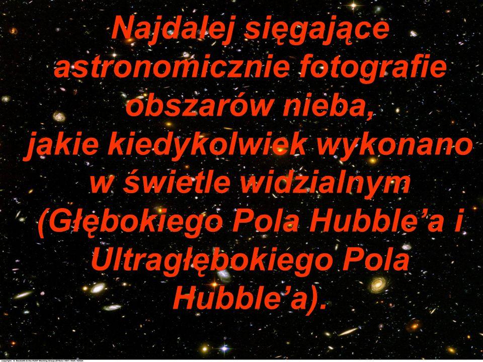 Najdalej sięgające astronomicznie fotografie obszarów nieba, jakie kiedykolwiek wykonano w świetle widzialnym (Głębokiego Pola Hubble'a i Ultragłębokiego Pola Hubble'a).