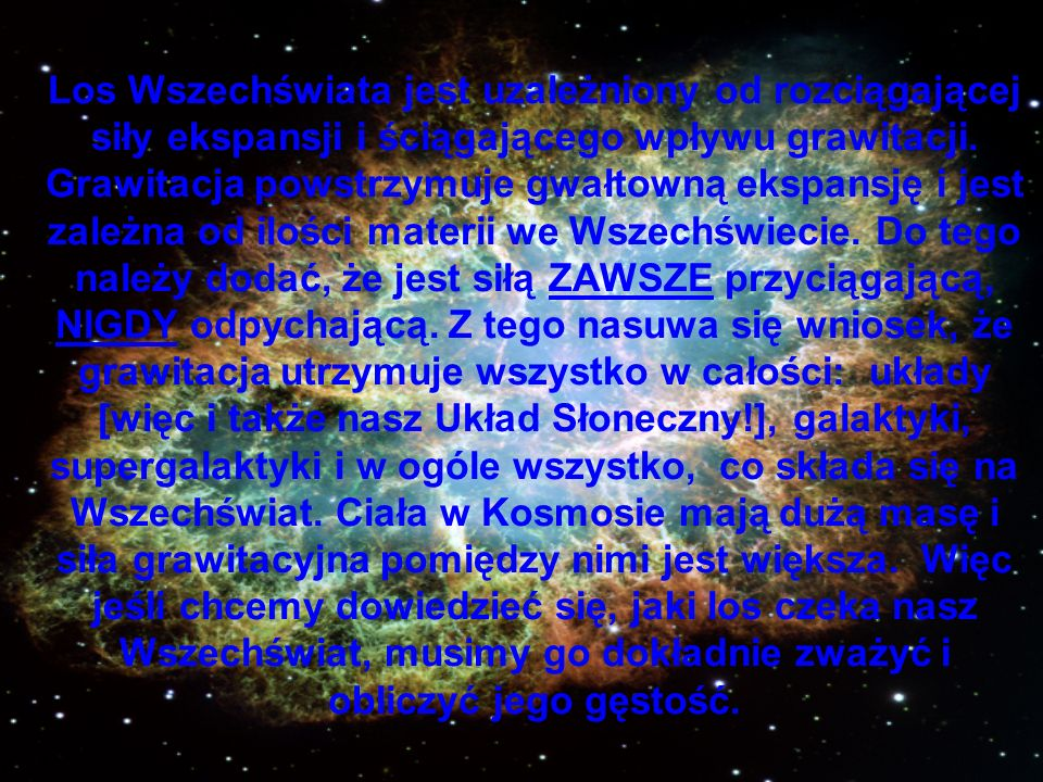 Los Wszechświata jest uzależniony od rozciągającej siły ekspansji i ściągającego wpływu grawitacji.