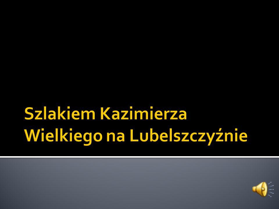 Szlakiem Kazimierza Wielkiego na Lubelszczyźnie