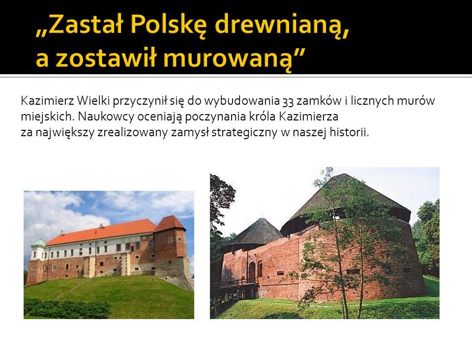 """""""Zastał Polskę drewnianą, a zostawił murowaną"""