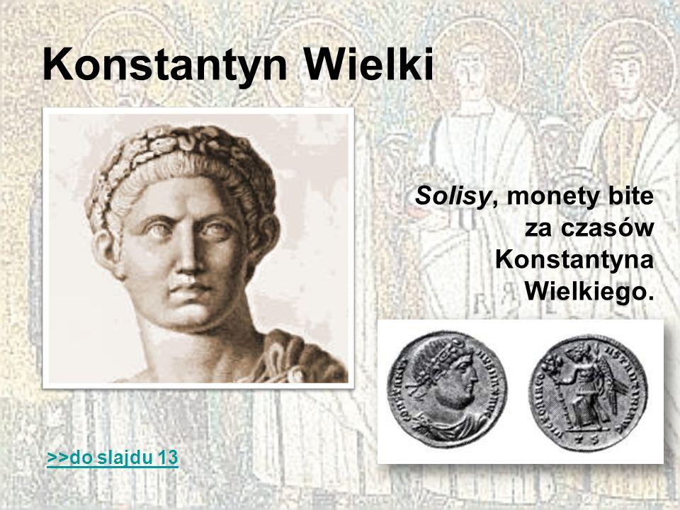 Konstantyn Wielki Solisy, monety bite za czasów Konstantyna Wielkiego.