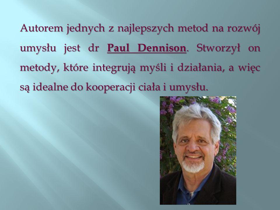 Autorem jednych z najlepszych metod na rozwój umysłu jest dr Paul Dennison.