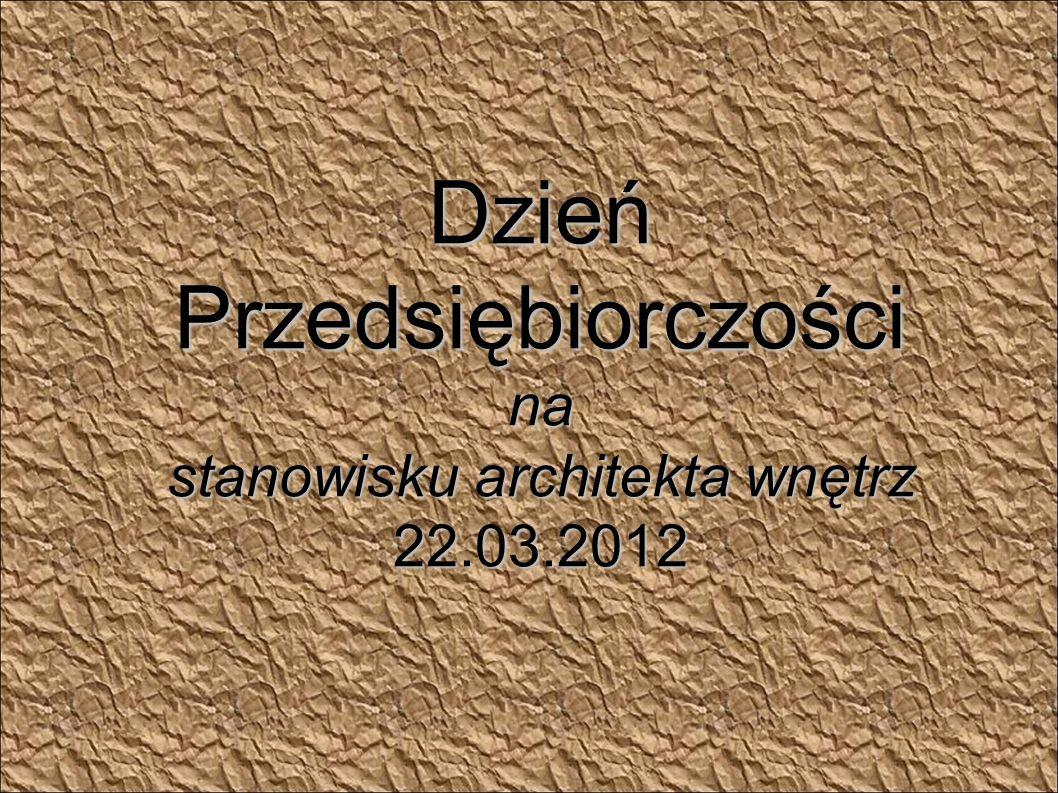 Dzień Przedsiębiorczości na stanowisku architekta wnętrz 22.03.2012