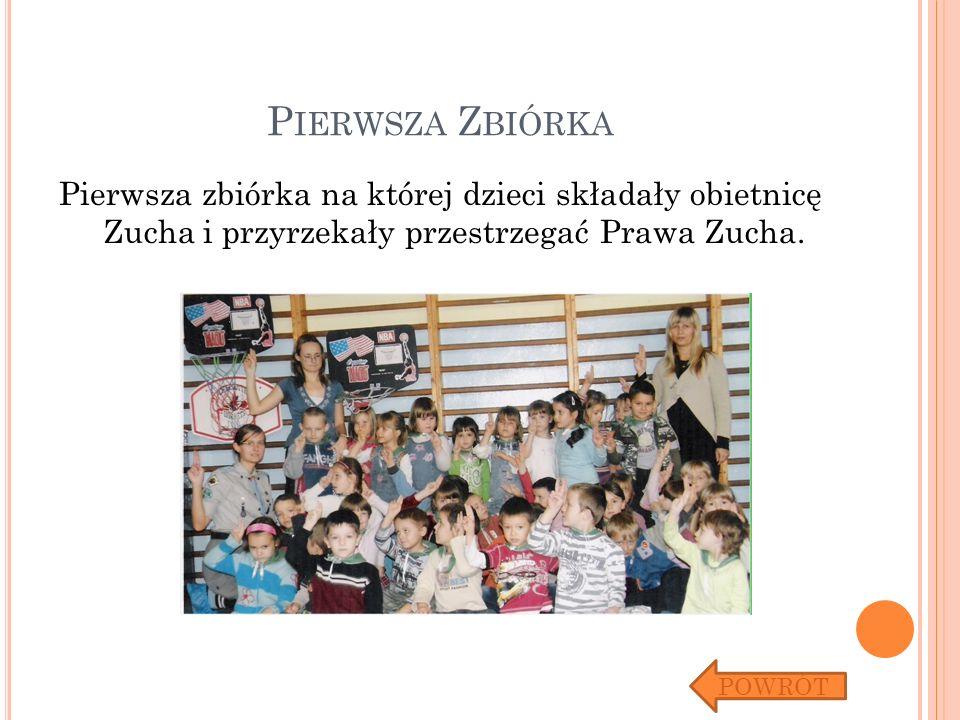 Pierwsza Zbiórka Pierwsza zbiórka na której dzieci składały obietnicę Zucha i przyrzekały przestrzegać Prawa Zucha.