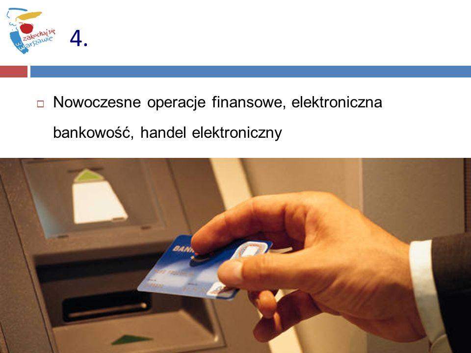 4. Nowoczesne operacje finansowe, elektroniczna bankowość, handel elektroniczny