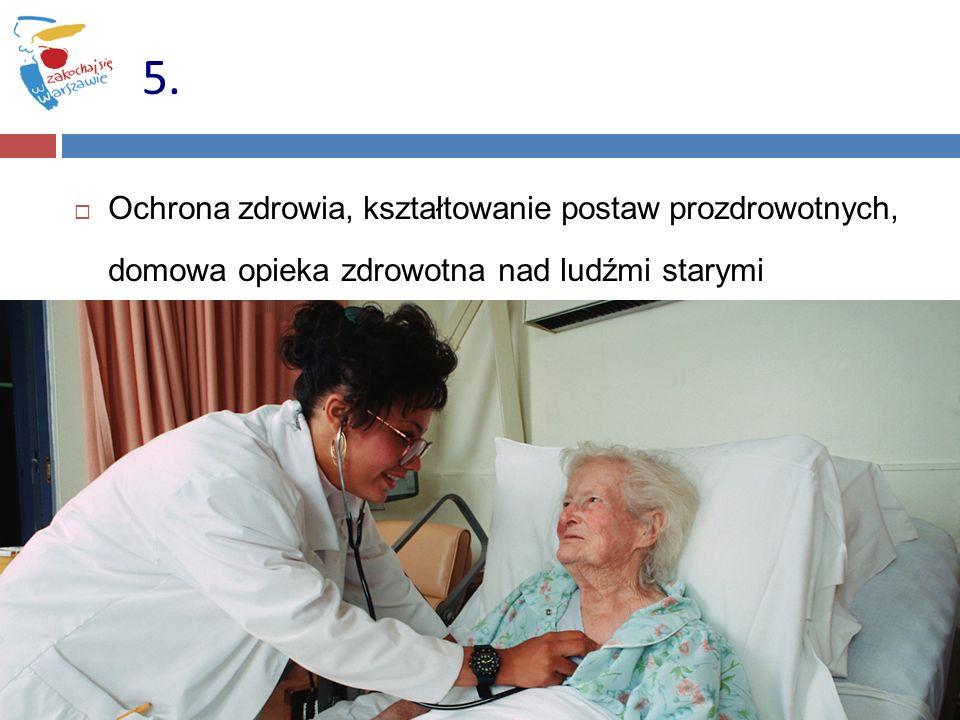 5.Ochrona zdrowia, kształtowanie postaw prozdrowotnych, domowa opieka zdrowotna nad ludźmi starymi.