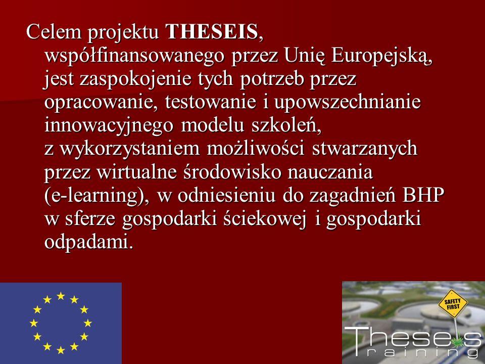Celem projektu THESEIS, współfinansowanego przez Unię Europejską, jest zaspokojenie tych potrzeb przez opracowanie, testowanie i upowszechnianie innowacyjnego modelu szkoleń, z wykorzystaniem możliwości stwarzanych przez wirtualne środowisko nauczania (e-learning), w odniesieniu do zagadnień BHP w sferze gospodarki ściekowej i gospodarki odpadami.