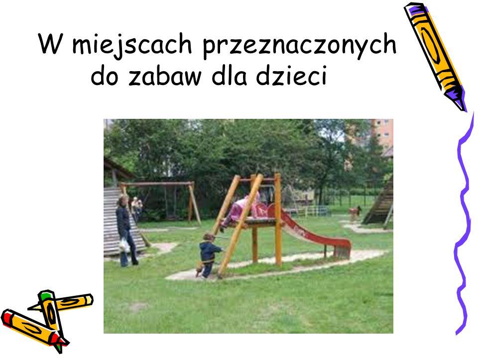 W miejscach przeznaczonych do zabaw dla dzieci