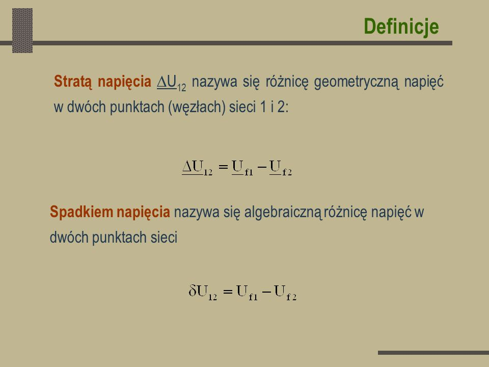 Definicje Stratą napięcia U12 nazywa się różnicę geometryczną napięć w dwóch punktach (węzłach) sieci 1 i 2: