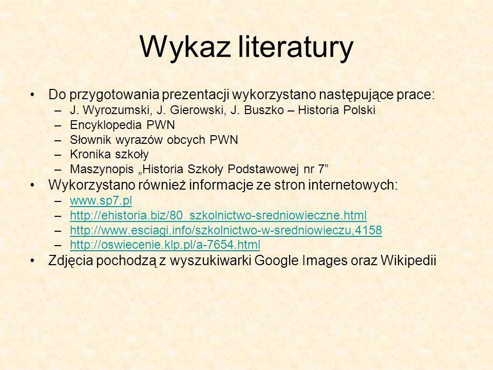 Wykaz literatury Do przygotowania prezentacji wykorzystano następujące prace: J. Wyrozumski, J. Gierowski, J. Buszko – Historia Polski.