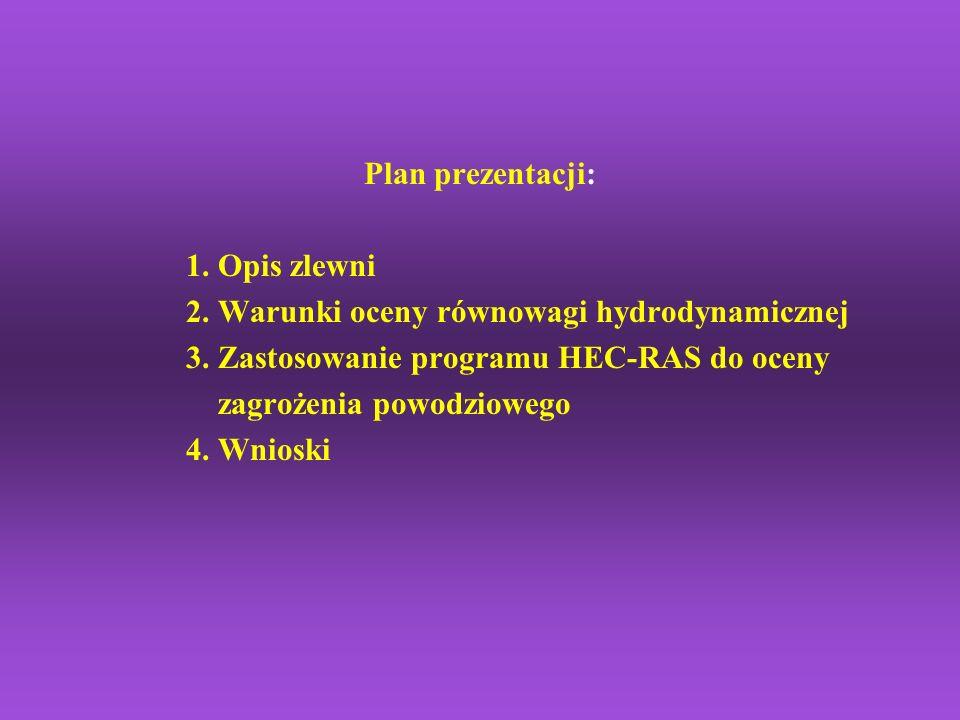 Plan prezentacji: 1. Opis zlewni. 2. Warunki oceny równowagi hydrodynamicznej. 3. Zastosowanie programu HEC-RAS do oceny.