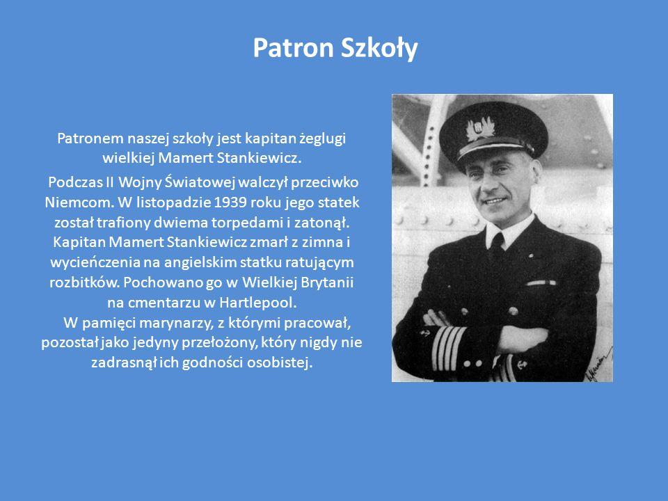 Patron Szkoły Patronem naszej szkoły jest kapitan żeglugi wielkiej Mamert Stankiewicz.
