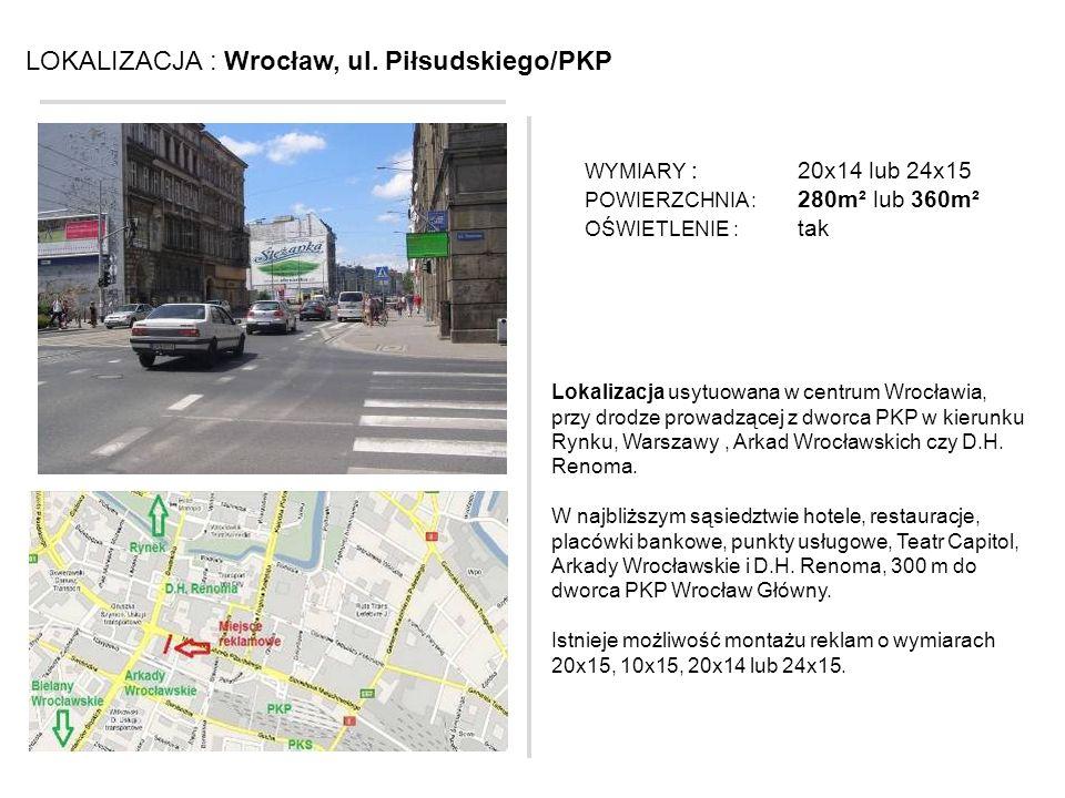 LOKALIZACJA : Wrocław, ul. Piłsudskiego/PKP