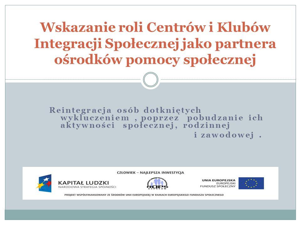 Wskazanie roli Centrów i Klubów Integracji Społecznej jako partnera ośrodków pomocy społecznej