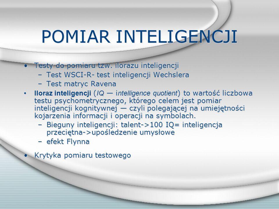 POMIAR INTELIGENCJI Testy do pomiaru tzw. ilorazu inteligencji