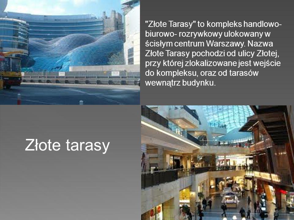 Złote Tarasy to kompleks handlowo- biurowo- rozrywkowy ulokowany w ścisłym centrum Warszawy. Nazwa Złote Tarasy pochodzi od ulicy Złotej, przy której zlokalizowane jest wejście do kompleksu, oraz od tarasów wewnątrz budynku.