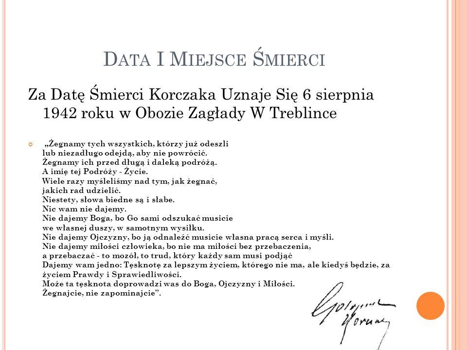 Data I Miejsce Śmierci Za Datę Śmierci Korczaka Uznaje Się 6 sierpnia 1942 roku w Obozie Zagłady W Treblince.