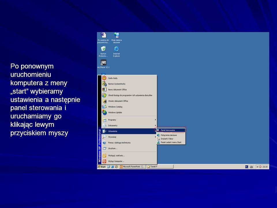 """Po ponownym uruchomieniu komputera z meny """"start wybieramy ustawienia a następnie panel sterowania i uruchamiamy go klikając lewym przyciskiem myszy"""