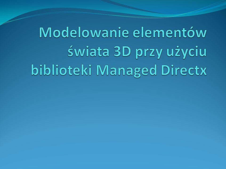Modelowanie elementów świata 3D przy użyciu biblioteki Managed Directx
