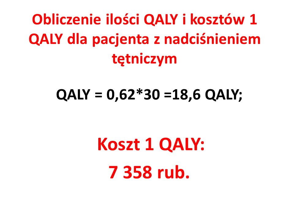 QALY = 0,62*30 =18,6 QALY; Koszt 1 QALY: 7 358 rub.