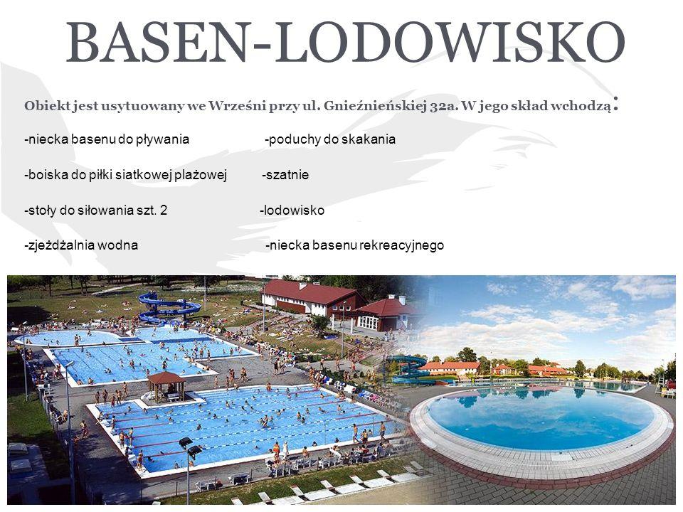 BASEN-LODOWISKO Obiekt jest usytuowany we Wrześni przy ul. Gnieźnieńskiej 32a. W jego skład wchodzą: