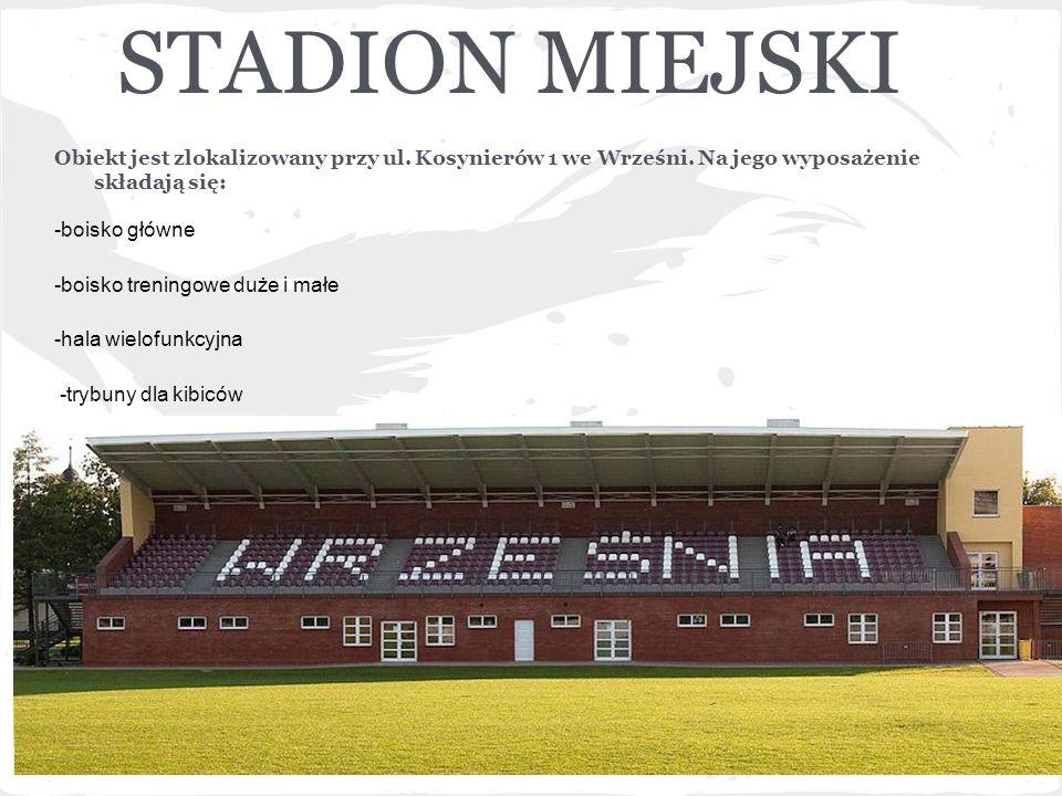 STADION MIEJSKIObiekt jest zlokalizowany przy ul. Kosynierów 1 we Wrześni. Na jego wyposażenie składają się: