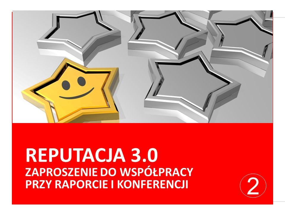 REPUTACJA 3.0 ZAPROSZENIE DO WSPÓŁPRACY PRZY RAPORCIE I KONFERENCJI 2