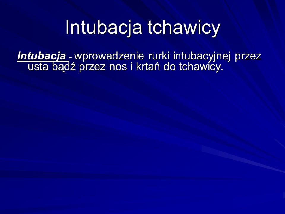 Intubacja tchawicy Intubacja - wprowadzenie rurki intubacyjnej przez usta bądź przez nos i krtań do tchawicy.