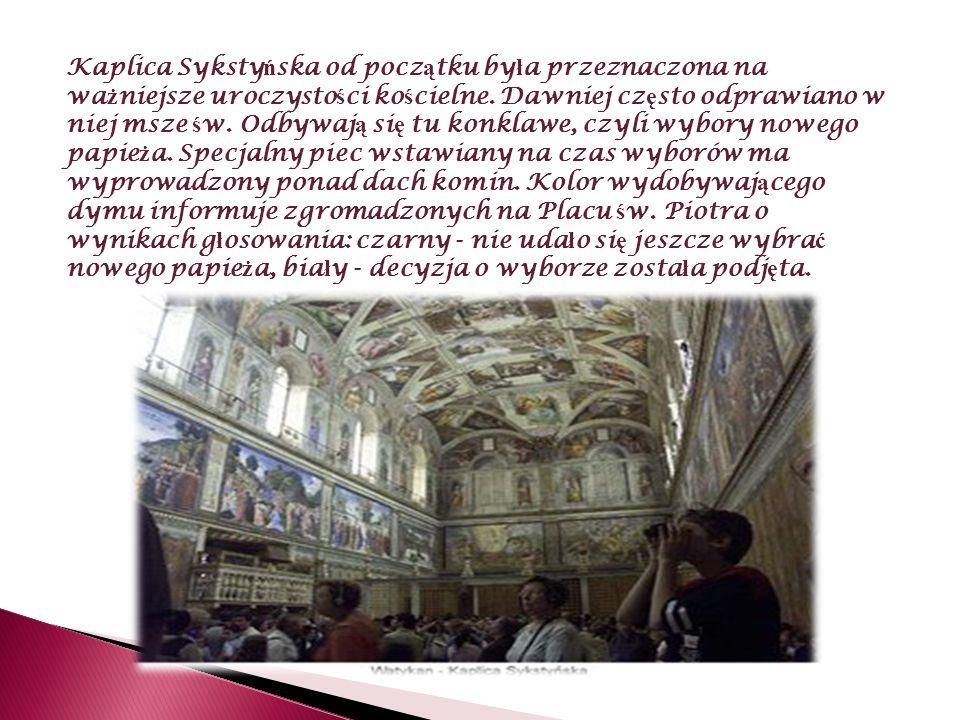 Kaplica Sykstyńska od początku była przeznaczona na ważniejsze uroczystości kościelne.