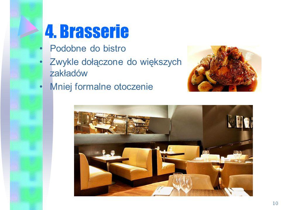 4. Brasserie Podobne do bistro Zwykle dołączone do większych zakładów
