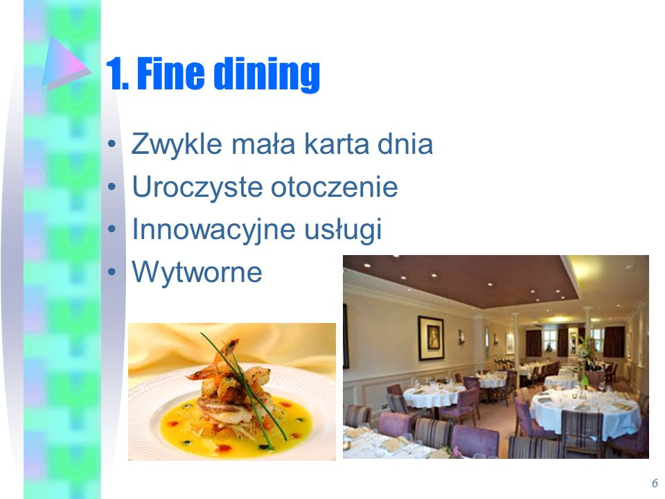 1. Fine dining Zwykle mała karta dnia Uroczyste otoczenie