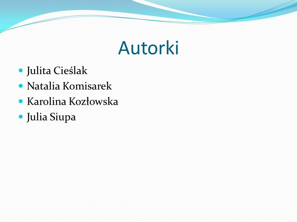 Autorki Julita Cieślak Natalia Komisarek Karolina Kozłowska