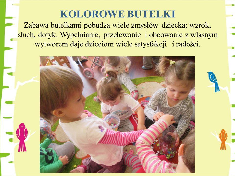 KOLOROWE BUTELKI Zabawa butelkami pobudza wiele zmysłów dziecka: wzrok, słuch, dotyk.