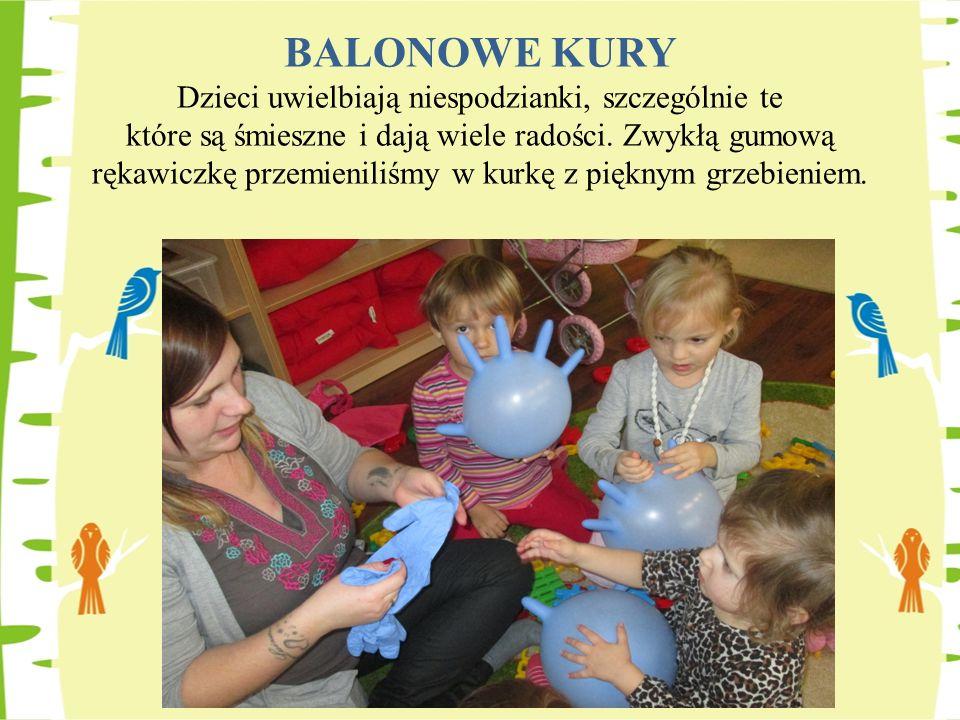 BALONOWE KURY Dzieci uwielbiają niespodzianki, szczególnie te które są śmieszne i dają wiele radości.