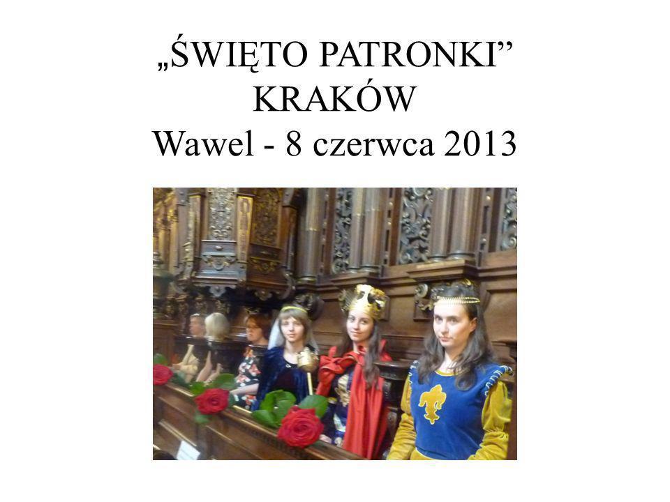 """""""ŚWIĘTO PATRONKI KRAKÓW Wawel - 8 czerwca 2013"""