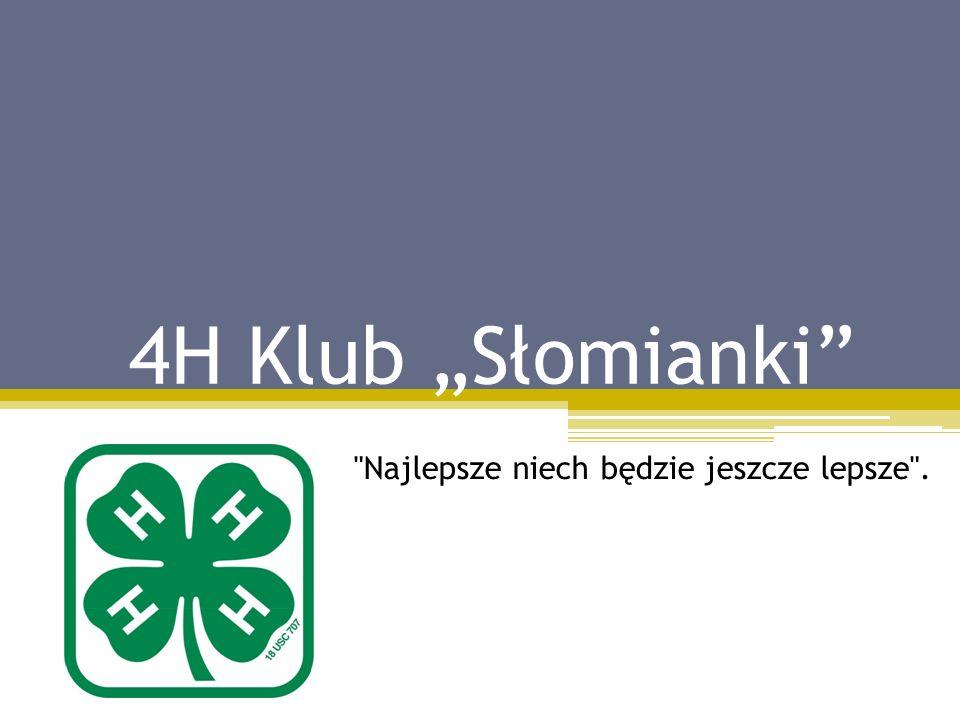 """4H Klub """"Słomianki Najlepsze niech będzie jeszcze lepsze ."""