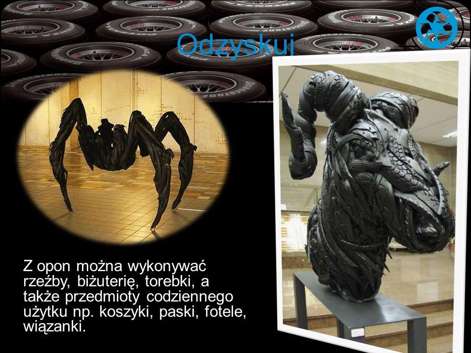 Odzyskuj Z opon można wykonywać rzeźby, biżuterię, torebki, a także przedmioty codziennego użytku np.