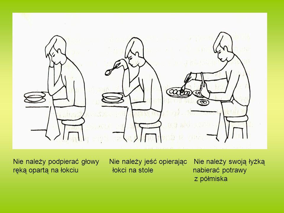Nie należy podpierać głowy Nie należy jeść opierając Nie należy swoją łyżką
