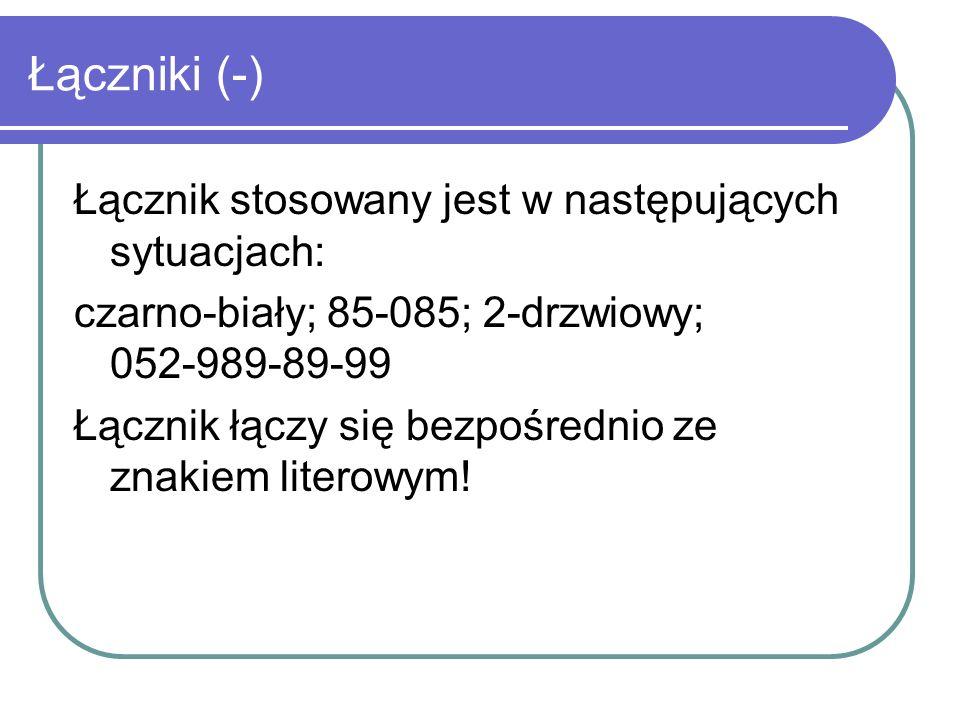 Łączniki (-) Łącznik stosowany jest w następujących sytuacjach: